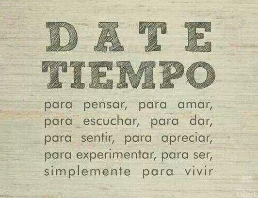 Hay Que Darse Tiempo Para Love Quotes In Spanish Pinterest