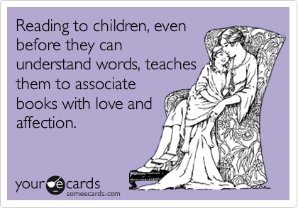 Reading To Children Even Before They Can Understand Words Teaches Them To Associate Books With Love And Affection Books Reading Words