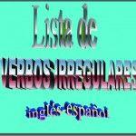 Lista de verbos irregulares en inglés-español (con pronunciación y PDF)