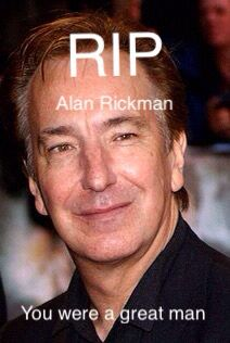 Rest in peace Alan Rickman. You will always be professor Snape to me.