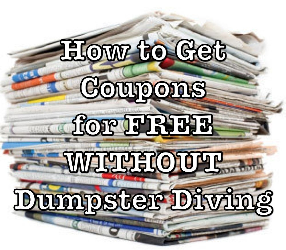 how to get coupons for free   without digging in dumpsters