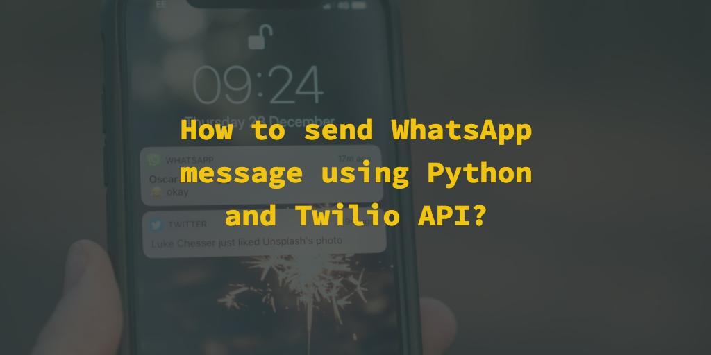 HOW TO SEND WHATSAPP MESSAGE USING PYTHON AND TWILIO API