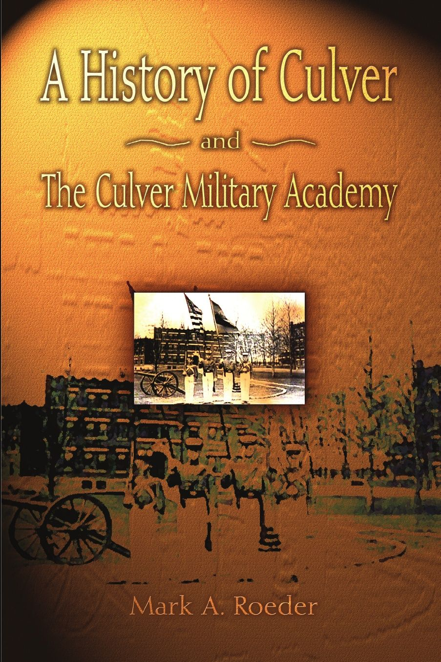 A History Of Culver And The Culver Military Academy