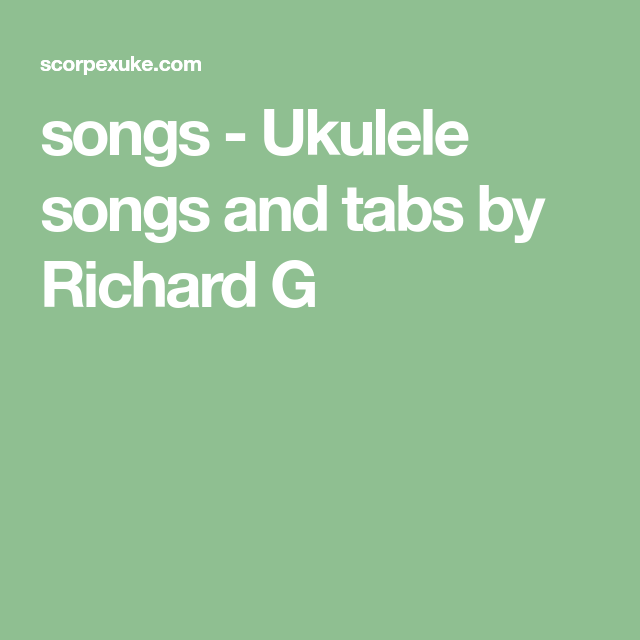 songs - Ukulele songs and tabs by Richard G | Ukulele songs, Ukelele songs, Songs