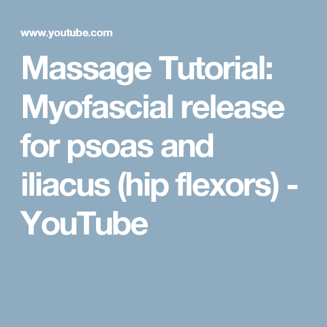Massage Tutorial: Myofascial release for psoas and iliacus (hip