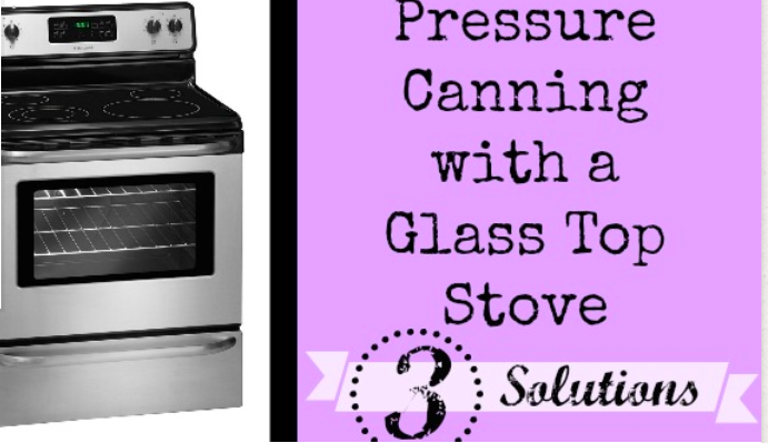 Pressure Canning With A Glass Top Stove 3 Solutions Canning