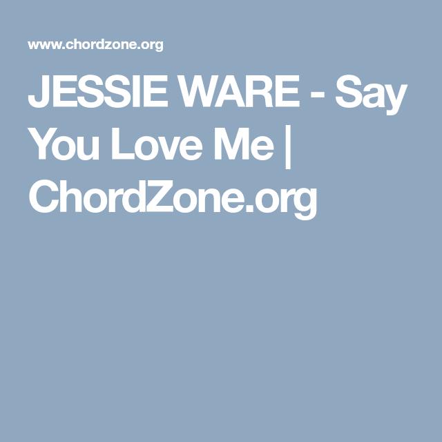 JESSIE WARE - Say You Love Me | ChordZone.org | Background music ...