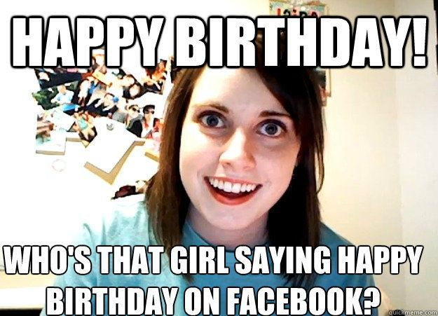 7398c59d5747945ed8f076078bb76512 overly attached girlfriend who's that girl birthday meme