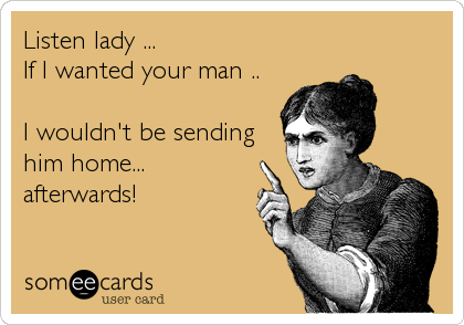 ladies keep your man at home