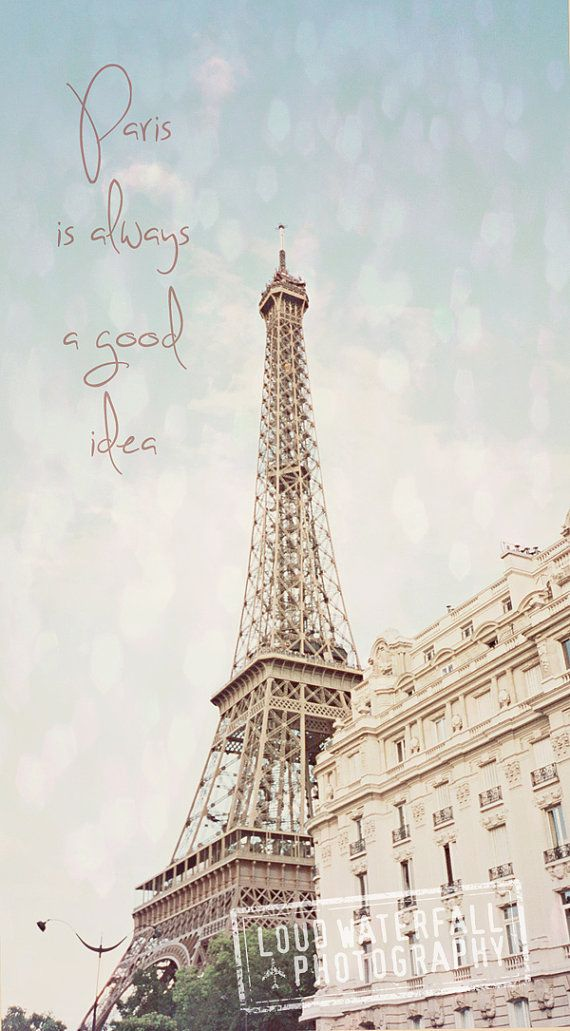 Paris Is Always A Good Idea Eiffel Tower Parisian Quote 8x12 10x15