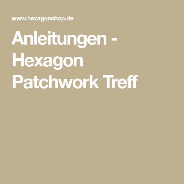 Anleitungen - Hexagon Patchwork Treff | Quilten | Pinterest
