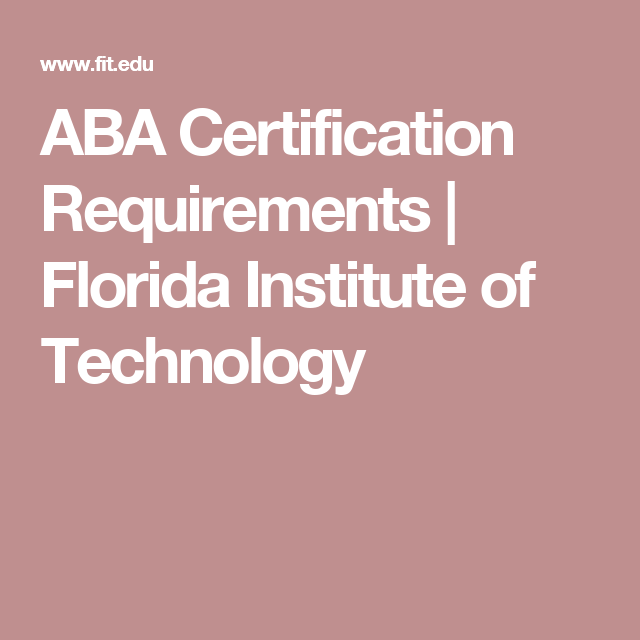 Aba Certification Requirements Florida Institute Of Technology Florida Institute Of Technology Aba Aba Certification