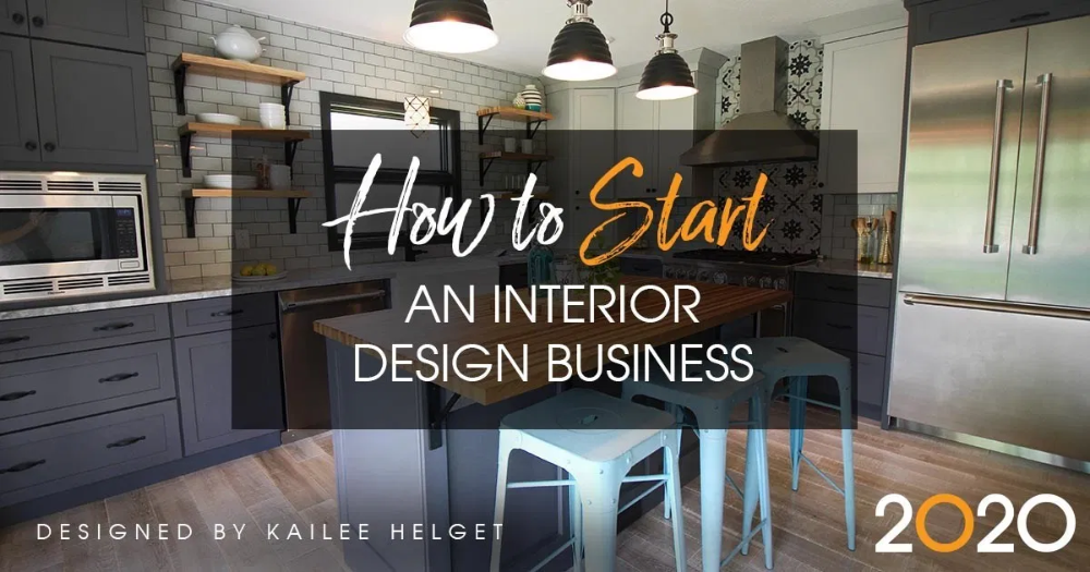 How To Start An Interior Design Business The Complete Guide In