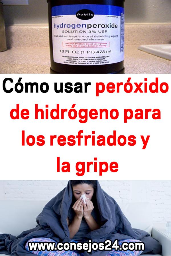 Cómo Usar Peróxido De Hidrógeno Para Los Resfriados Y La Gripe Remedios Salud Gripe Resfriados