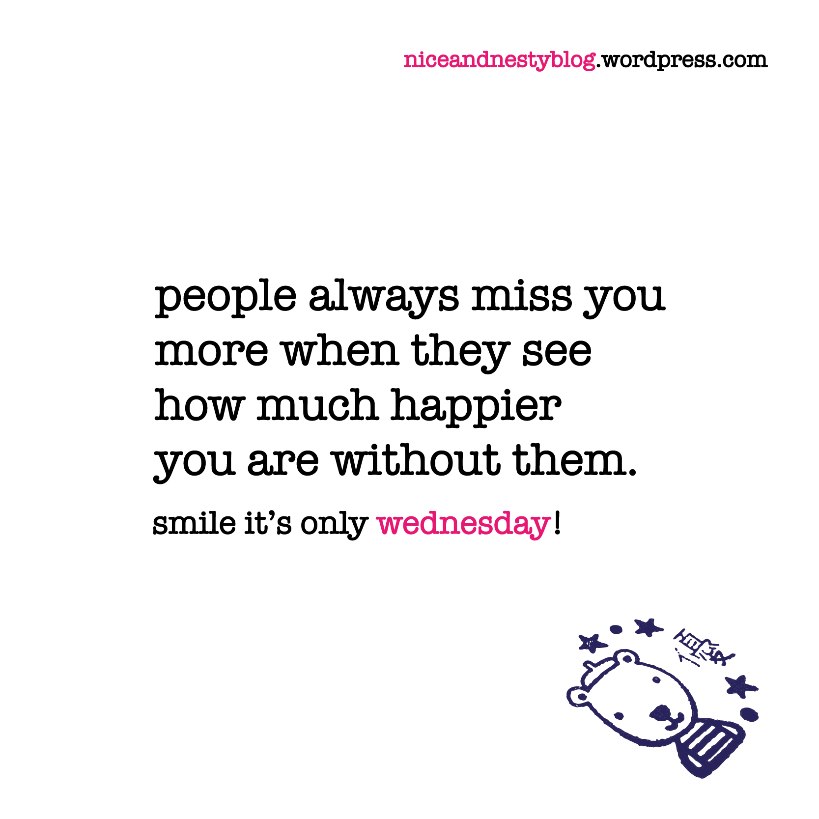 people always miss you more when they see how much happier you are without them. #people #always #miss #more #see #happy #happier #without #wednesday #witty #quote #niceandnesty #nice #nesty #funny #life #short #serious #smile | check out more www.niceandnestyblog.wordpress.com