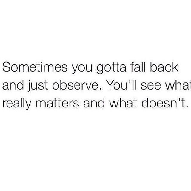 739e605ebaed674f8c37182ccd470d71 sometimes you gotta fall back and just observe you'll see what