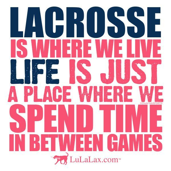 what is life? lacrosse, lacrosse is life.
