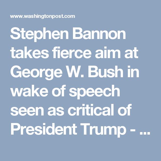 Stephen Bannon takes fierce aim at George W. Bush in wake of speech seen as critical of President Trump - The Washington Post