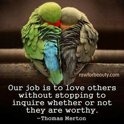 Our Job Is To Love Others Without Stopping To Inquire Whether Or