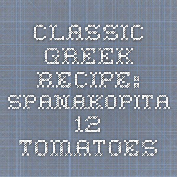 Classic Greek Recipe: Spanakopita - 12 Tomatoes