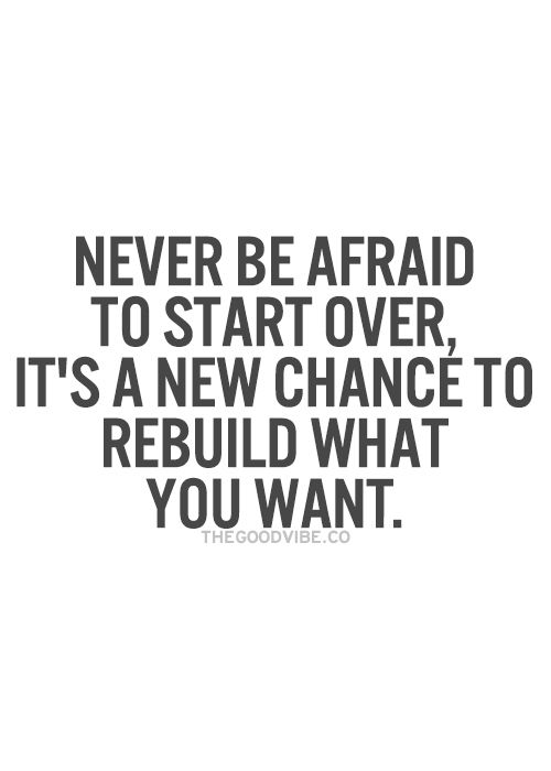 "Never be afraid to start over"" Quote 