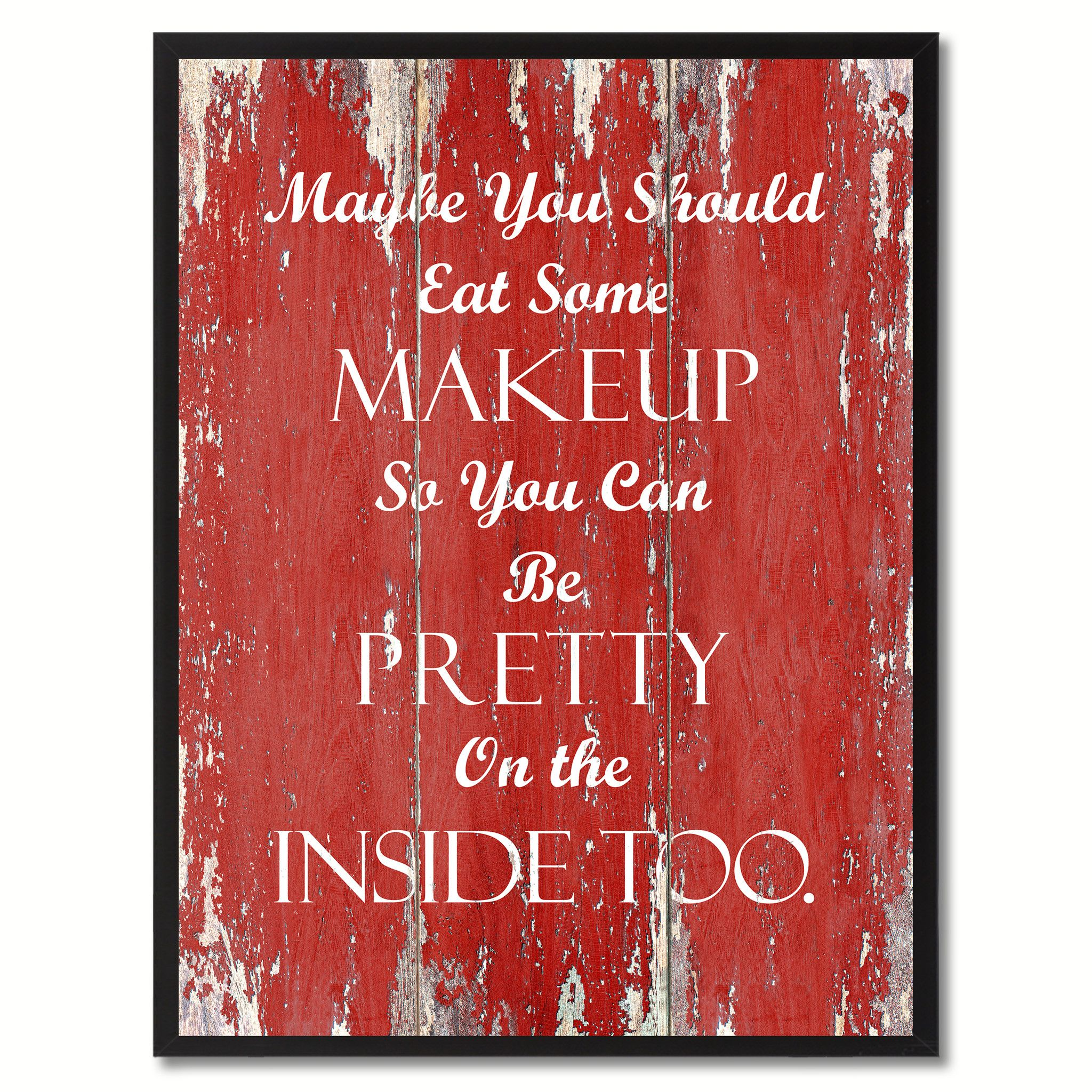 Maybe You Should Eat Some Makeup Inspirational Quote Saying Gift Ideas Home  Décor Wall Art