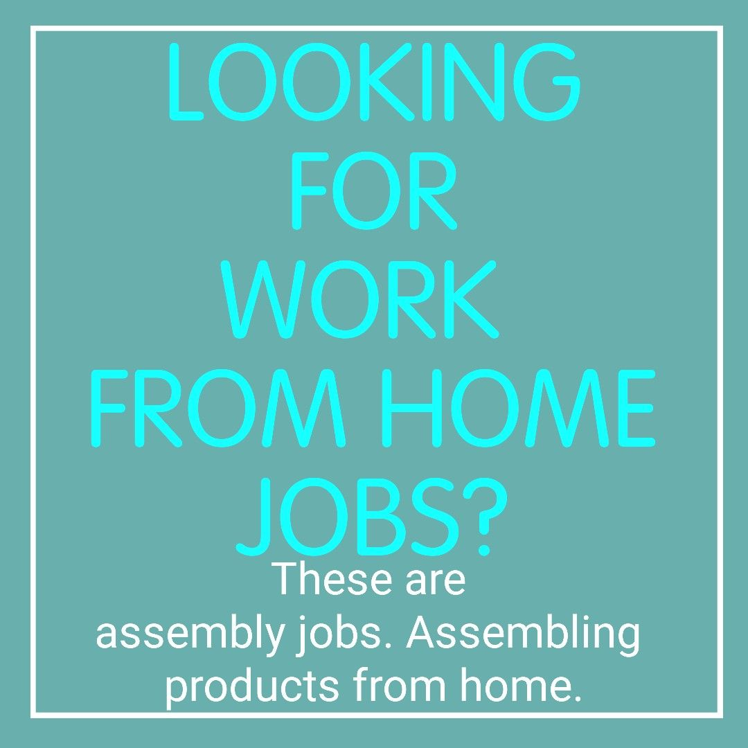 Real work from home jobs  Assembly jobs assembling products