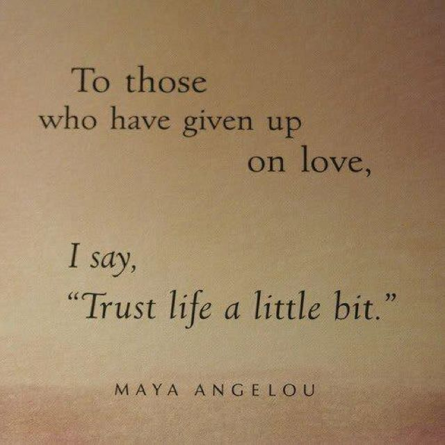 Sure Feel Like I Will Never Find Love I Am A Awesome Girl I Guess I Am Pretty Hope Love Comes Sooner Than Later Giving Up On Love Maya Angelou Quotes