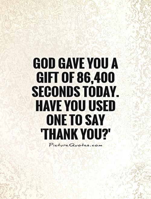 Thank You God Quotes God Gave You A Gift Of 86400 Seconds Todayhave You Used One To .