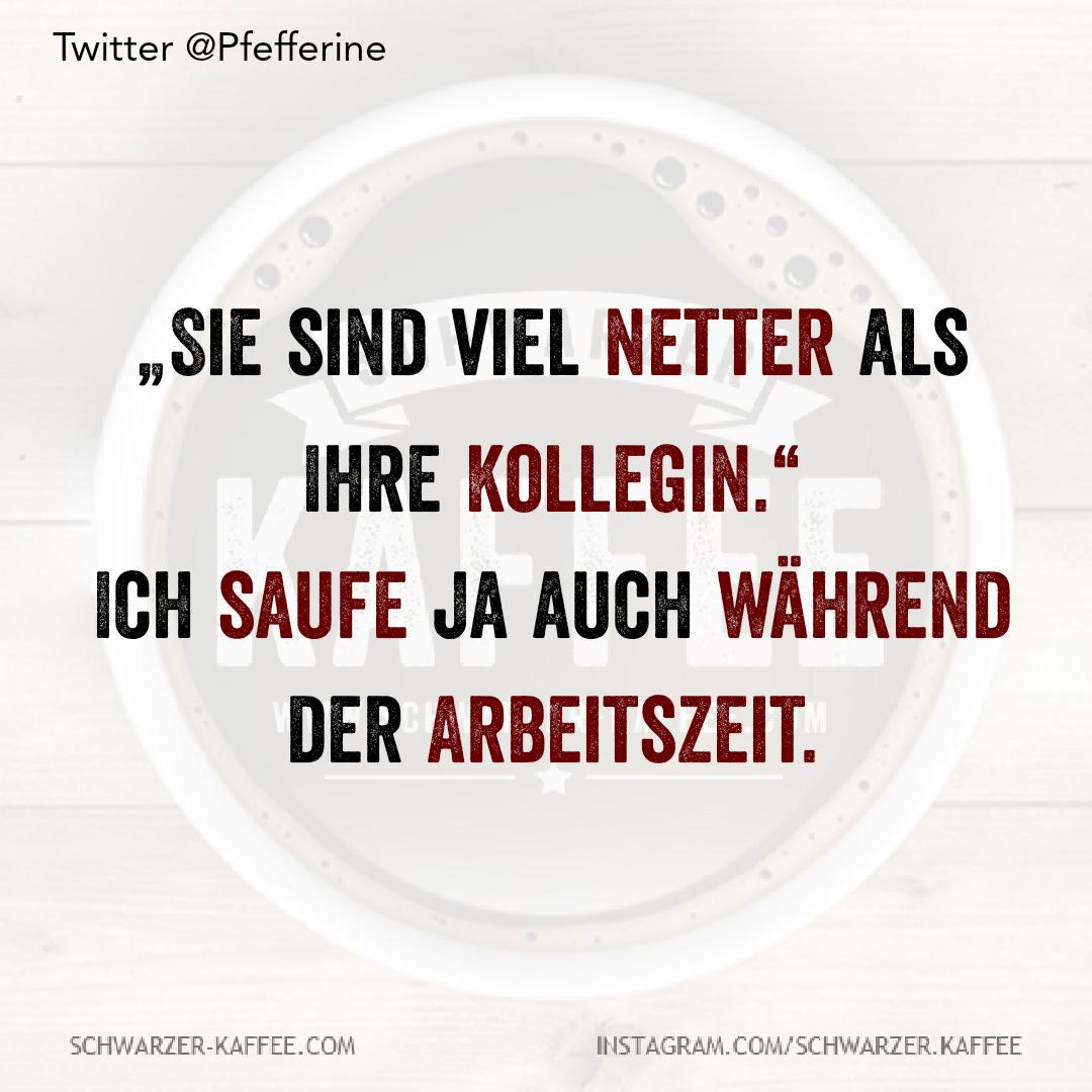 """""""Sie sind viel netter als Ihre Kollegin.""""""""Ich saufe ja auch während der Arbeitszeit."""" Der Beitrag VIEL NETTER erschien zuerst auf SCHWARZER-KAFFEE."""