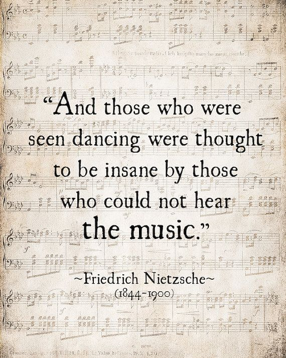 Music Quote Friedrich Nietzsche Those Who Were Seen Dancing Literary Quotes Nietzsche Quotes Music Quotes