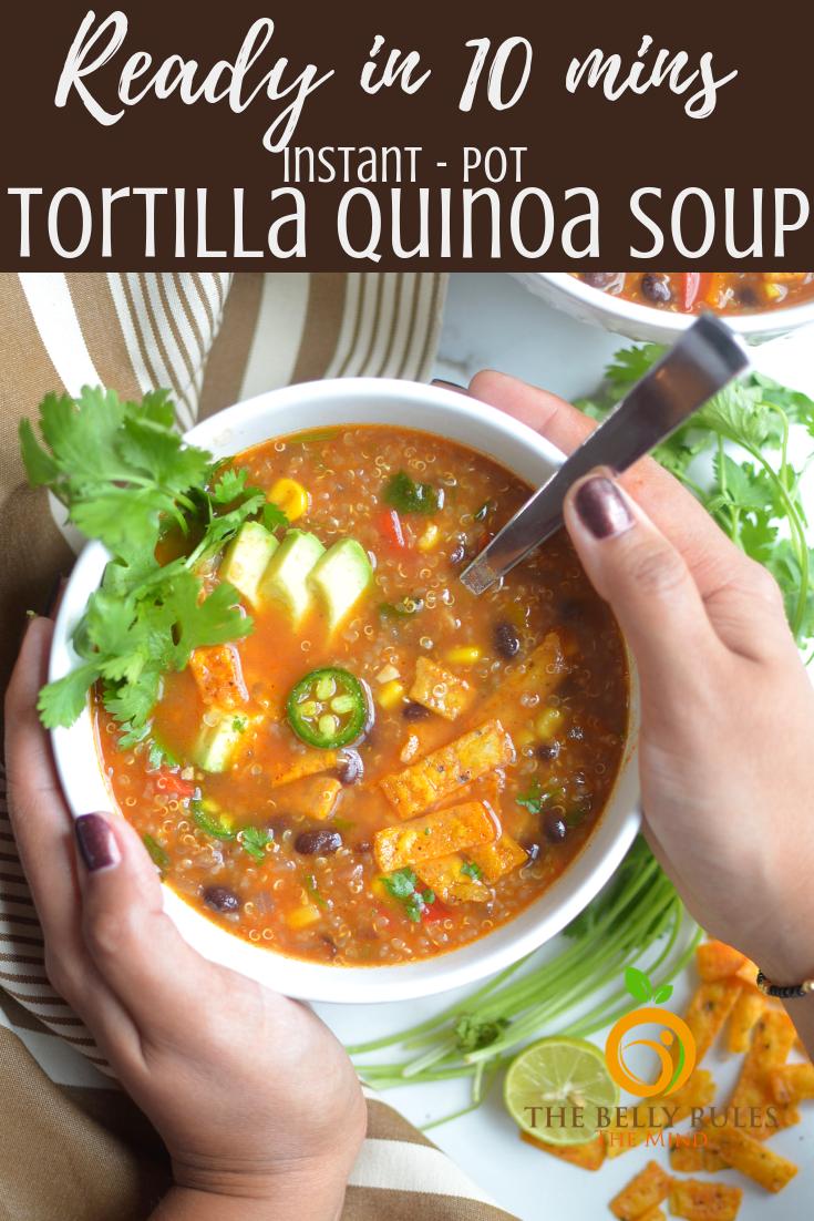 Easy Vegetarian Tortilla Quinoa Soup Recipe Thebellyrulesthemind Recipe Instant Pot Recipes Vegetarian Vegetarian Instant Pot Quinoa Soup