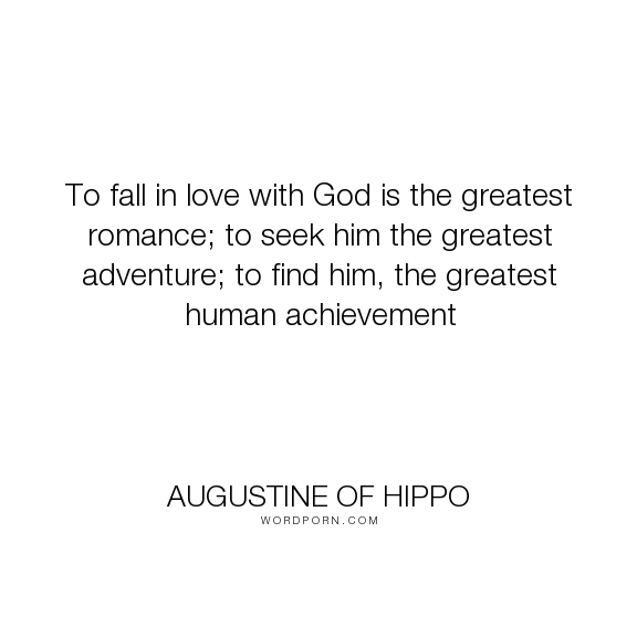 """""""To Fall In Love With God Is The"""