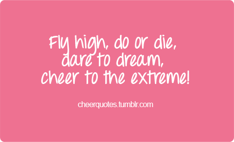 Fly High Do Or Die Dare To Dream Cheer To The Extreme Cheerquotes Cheerleading Cheer Cheerl Cheerleading Quotes Cheer Quotes Cheer Quotes Inspirational