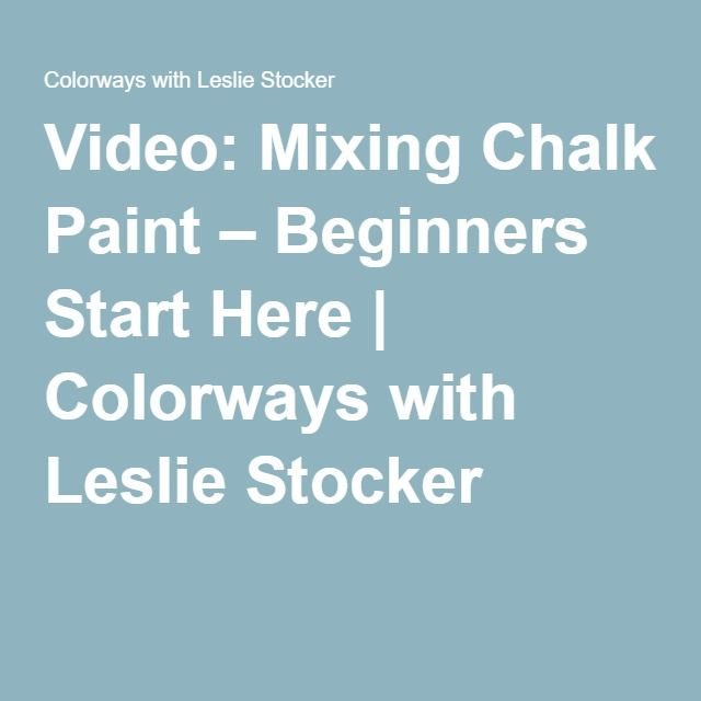 Video: Mixing Chalk Paint – Beginners Start Here | Colorways with Leslie Stocker