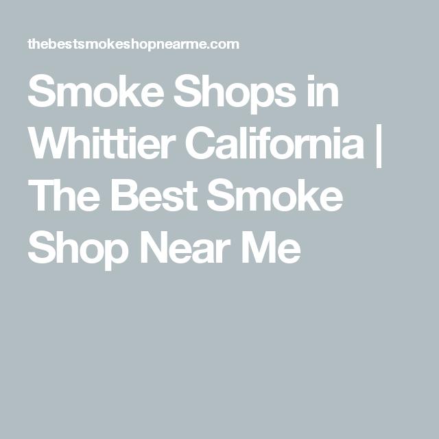 Smoke Shops in Whittier California | The Best Smoke Shop