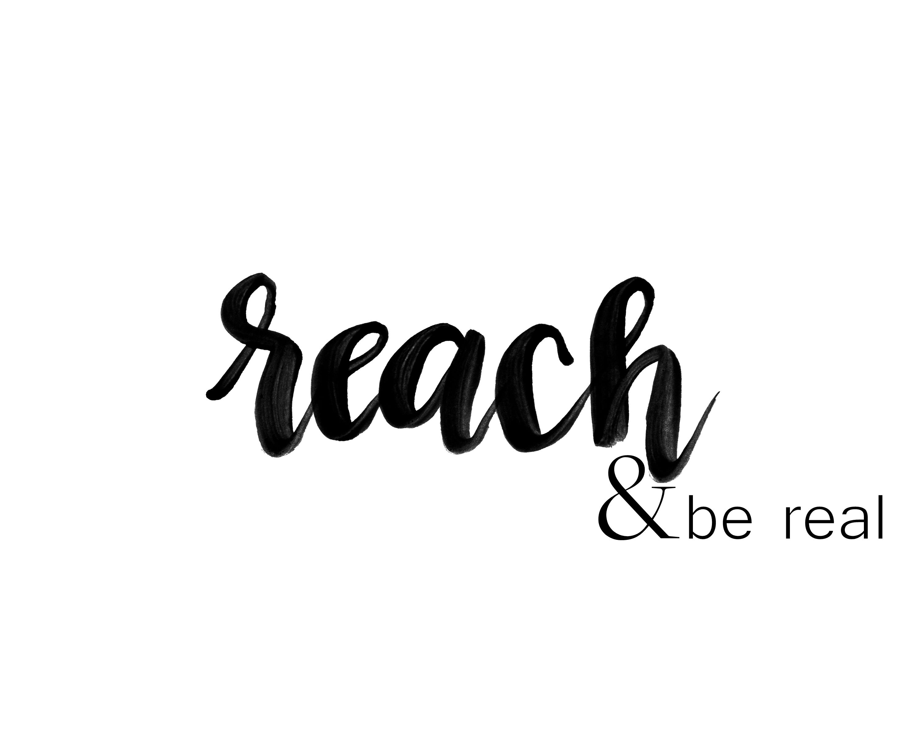 Reach and Be Real // One little word