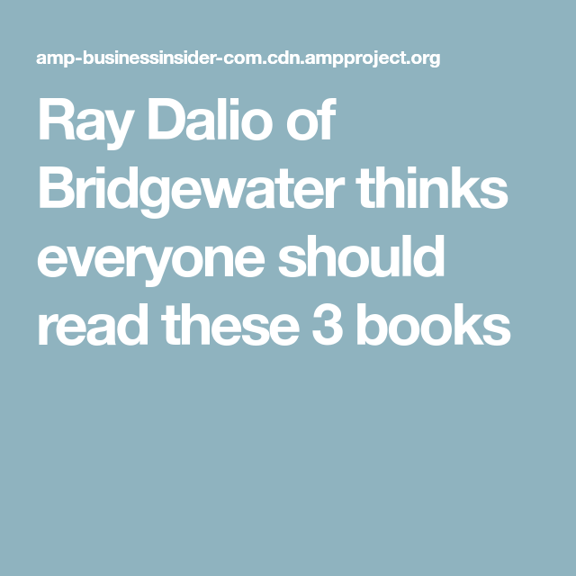 Ray Dalio of Bridgewater thinks everyone should read these 3 books
