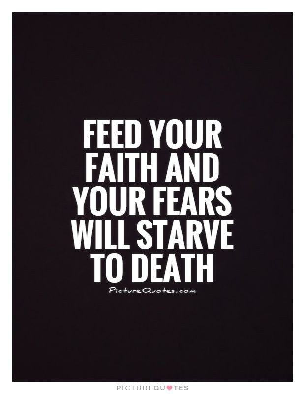 Feed Your Faith And Your Fears Will Starve To Death Picture Quotes Unique Does Jesus Fear Death Quotes