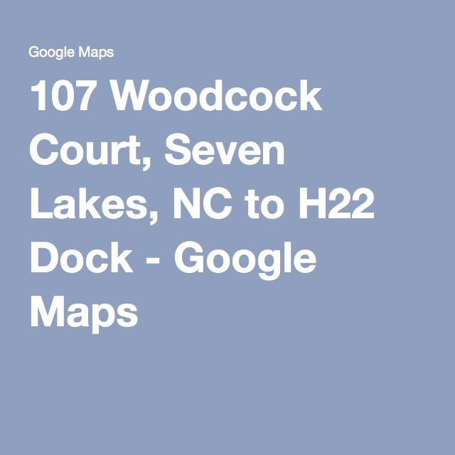 Seven Lakes Nc Map.107 Woodcock Court Seven Lakes Nc To H22 Dock Google Maps