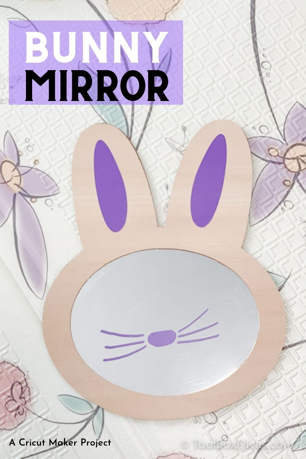 Diy Bunny Mirror With The Cricut Maker In 2021 Unisex Nursery Fun Projects Projects