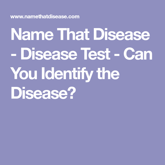 Name That Disease - Disease Test - Can You Identify the Disease ...