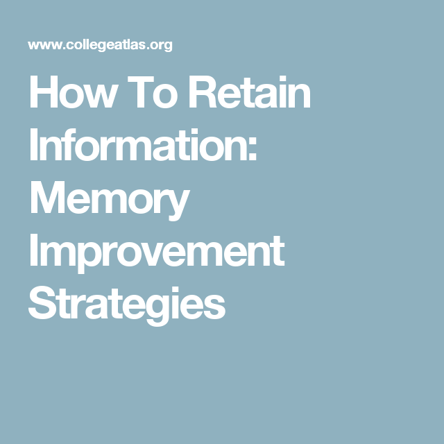 How To Retain Information Memory Improvement Strategies How To Retain Information Improve Memory How To Memorize Things