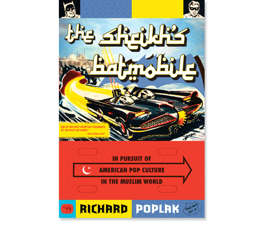 The Sheikh S Batmobile In Pursuite Of American Pop Culture In The Muslim World Soft Skull Press Designed By John Yates Pop Culture Batmobile Punk Music