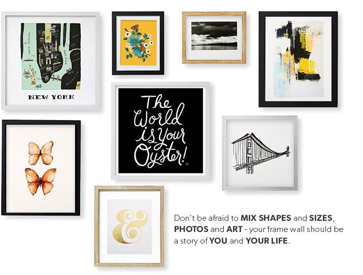 Don't be afraid to mix shapes and sizes, photos and art - your frame wall should be a story of you and your life.