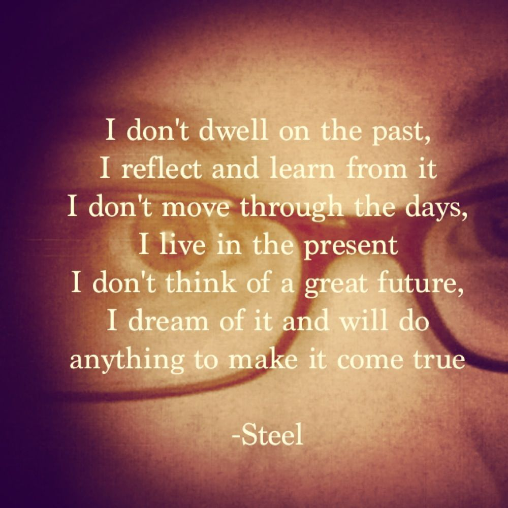 I Don T Dwell On The Past I Reflect And Learn From It I Don T Go Through The Days I Live In The Prese Dwelling On The Past Live In The Present