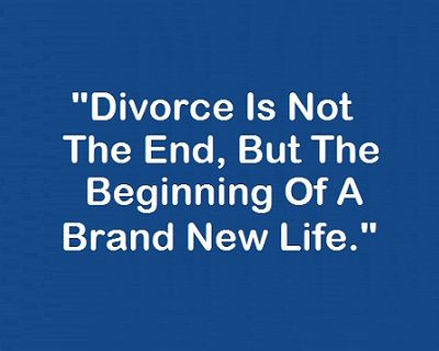 Divorce Is Not The End But The Beginning Of A Brand New Life Divorce Quotes Funny Funny Dating Quotes Divorce