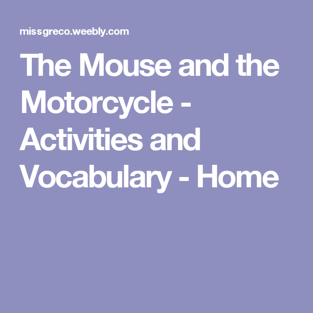 The Mouse and the Motorcycle - Activities and Vocabulary - Home