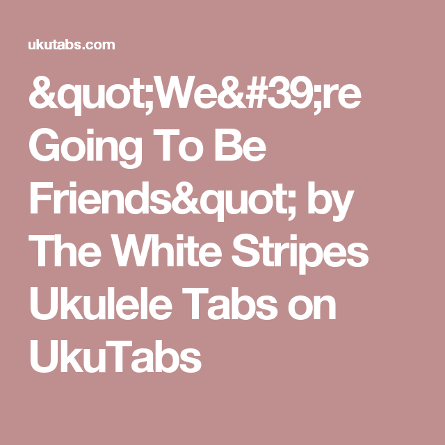 Were Going To Be Friends By The White Stripes Ukulele Tabs On