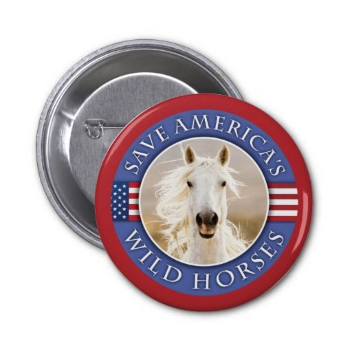 Save America's Wild Horses Button by Carol Walker http://www.zazzle.com/savewildhorses?